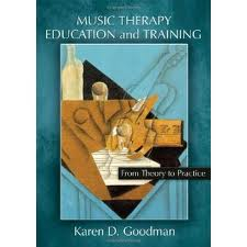 Music therapy education and training: From theory to practice, by Karen D. Goodman. Springfield: Charles C Thomas Publisher Ltd