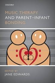 Music Therapy and Parent-Infant Bonding, edited by Jane Edwards, Oxford University Press, Oxford